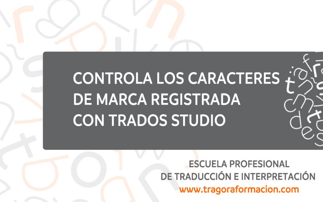 #QATAOtip 8 – Controla los caracteres de marca registrada con Trados Studio