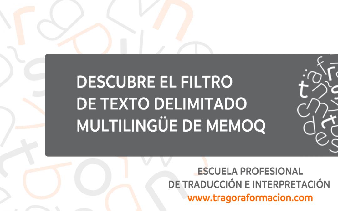 #QATAOtip 12 – Descubre el filtro de texto delimitado multilingüe de memoQ