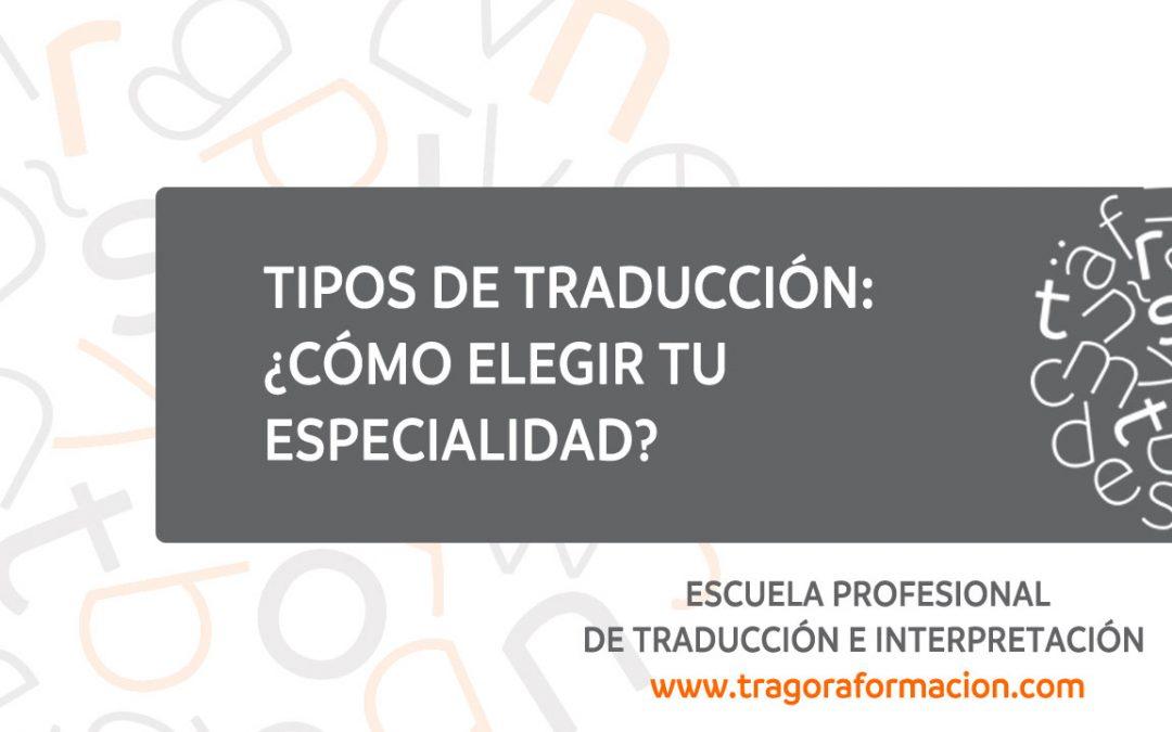 Tipos de traducción: ¿cómo elegir tu especialidad?