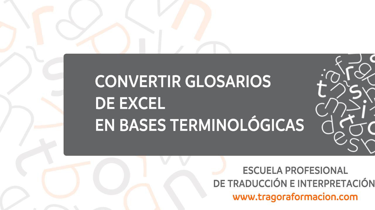 convertir glosarios de excel en bases terminol u00f3gicas en trados y memoq